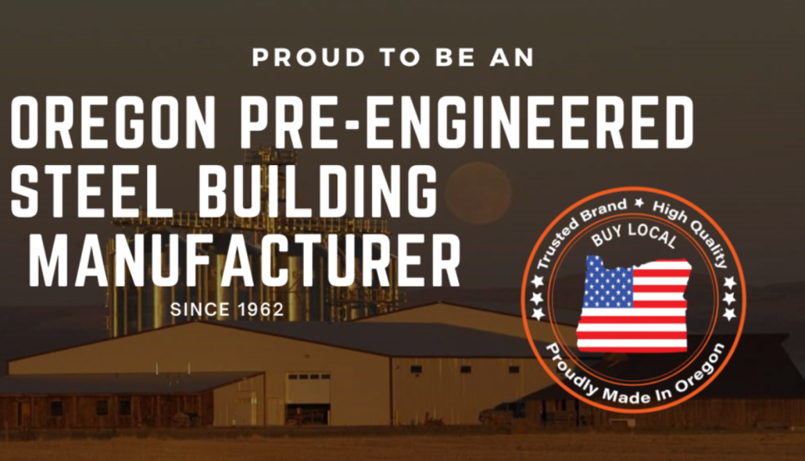 image text reads Proud to Be an Oregon Pre-Engineered Steel Building Manufacturer
